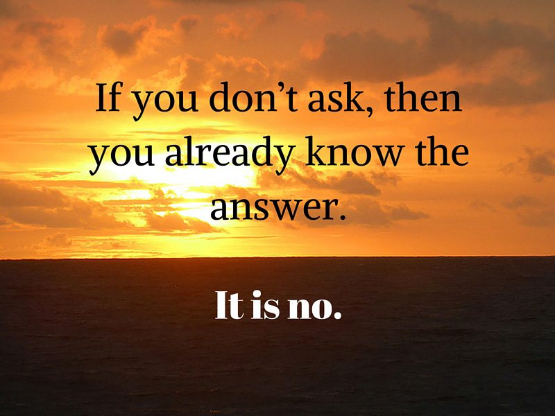 Don't be afraid to ask a question?