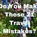 Do You Make These 21 Travel Mistakes?