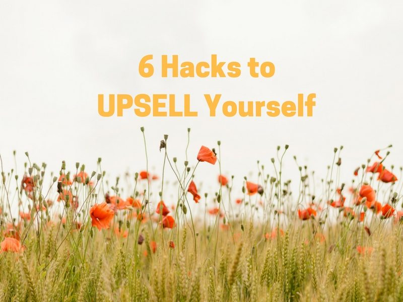 6 Hacks to UPSELL Yourself