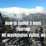 How to Spend 3 Days Touring Mt Washington Valley, NH