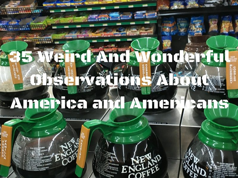 35 Weird And Wonderful Observations About America and Americans