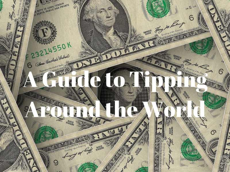 A Guide to Tipping Around the World