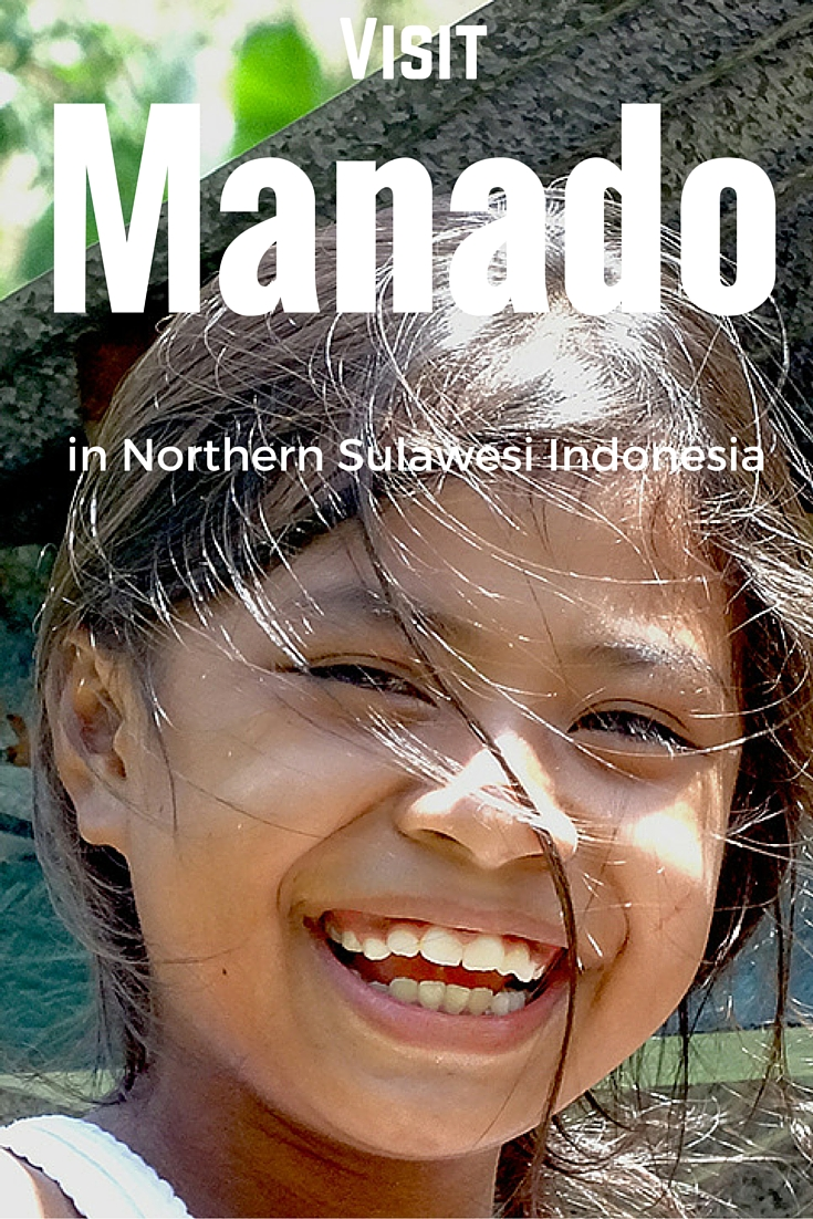 Visit Manado in Northern Sulawesi Indonesia